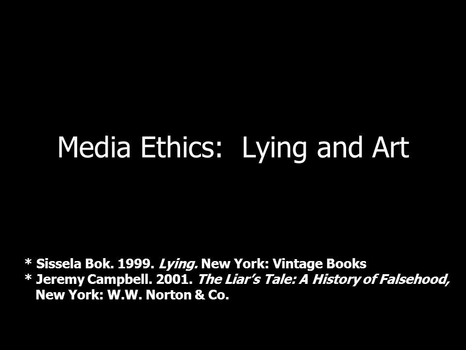 Media Ethics: Lying and Art * Sissela Bok. 1999. Lying.