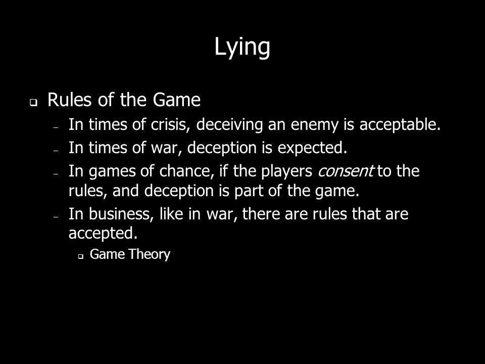 Lying Rules of the Game – In times of crisis, deceiving an enemy is acceptable.
