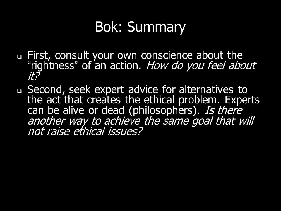 Bok: Summary First, consult your own conscience about therightness of an action.
