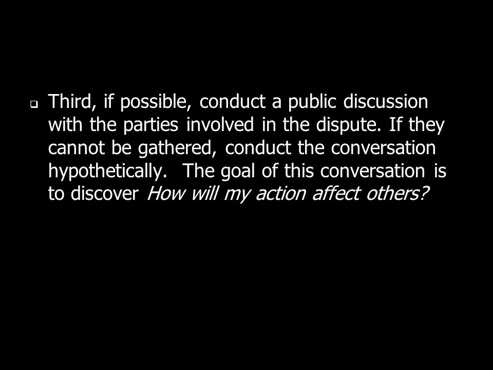 Third, if possible, conduct a public discussion with the parties involved in the dispute.