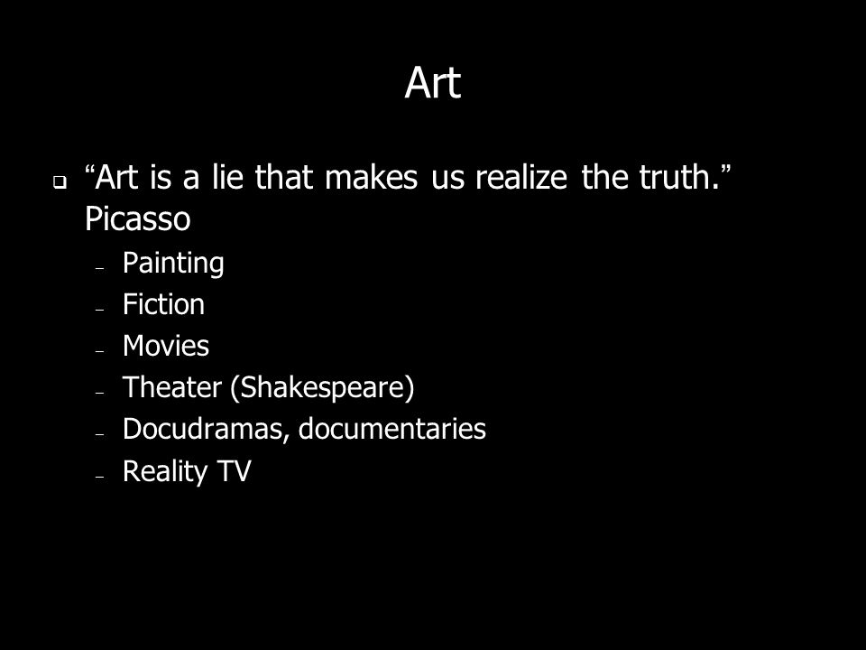 Art Art is a lie that makes us realize the truth.