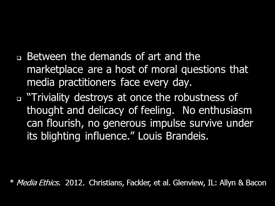 Between the demands of art and the marketplace are a host of moral questions that media practitioners face every day.
