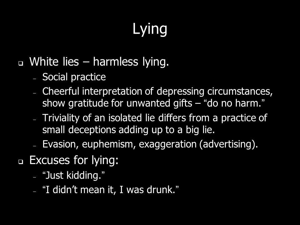 Lying Justifying –I lied because… Do no harm principle.