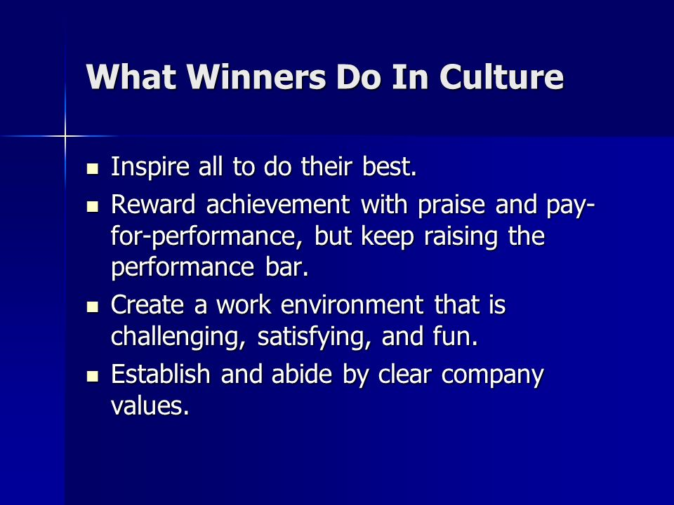 What Winners Do In Culture Inspire all to do their best. Inspire all to do their best. Reward achievement with praise and pay- for-performance, but ke