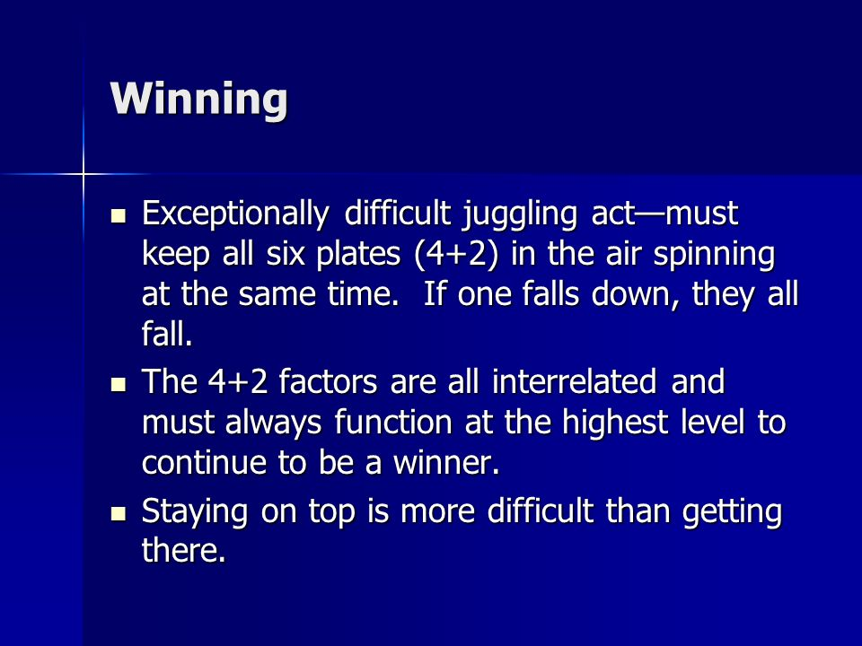 Winning Exceptionally difficult juggling actmust keep all six plates (4+2) in the air spinning at the same time. If one falls down, they all fall. Exc