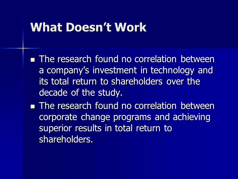 What Doesnt Work The research found no correlation between a companys investment in technology and its total return to shareholders over the decade of