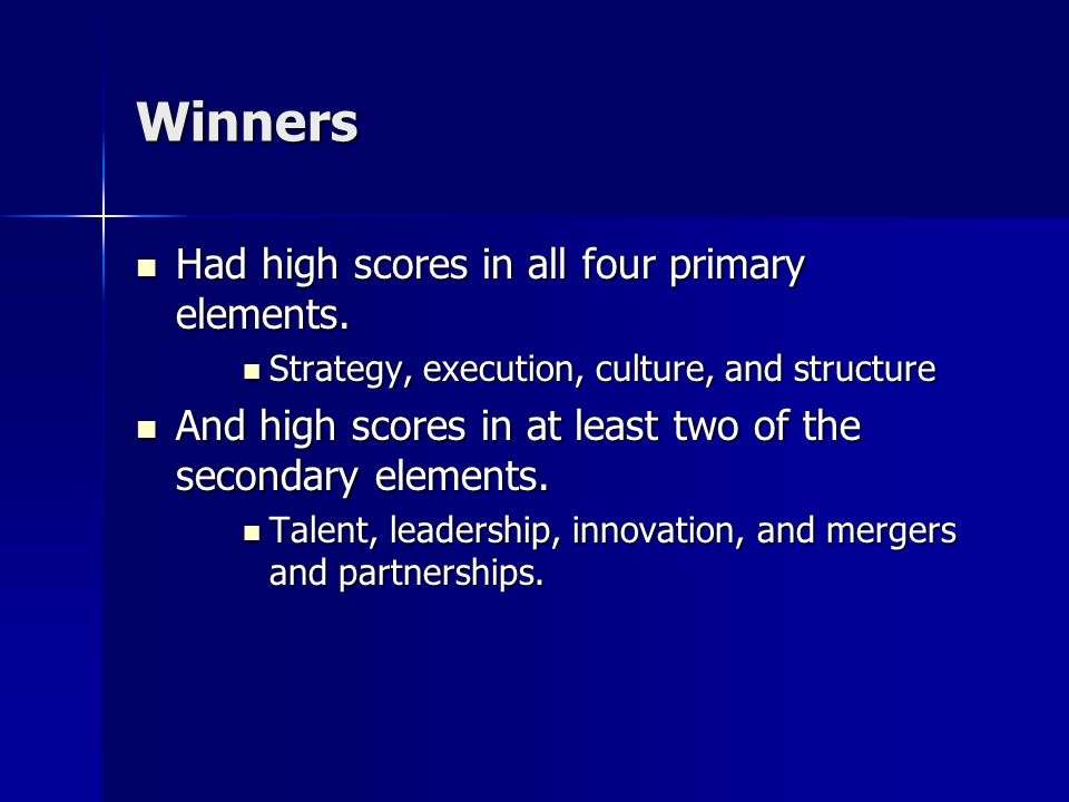 Winners Had high scores in all four primary elements. Had high scores in all four primary elements. Strategy, execution, culture, and structure Strate