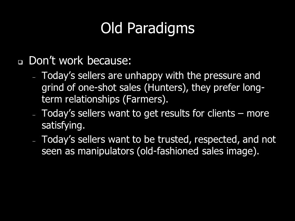 Old Paradigms Dont work because: – More, stronger competitors provide buyers with more choices – they dont have to deal with anyone who doesnt satisfy