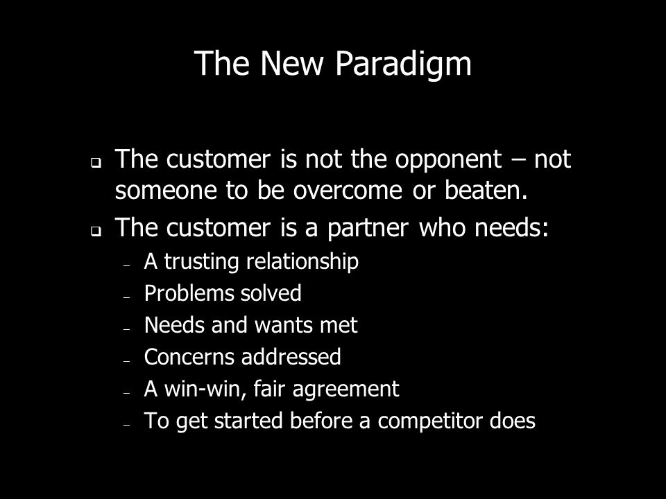Old Paradigms Dont work because: – Todays sellers are unhappy with the pressure and grind of one-shot sales (Hunters), they prefer long- term relation