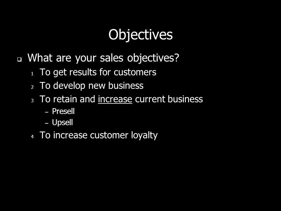 What Are Your Sales Goals? To create a customer - Peter Drucker To bring our audience and advertisers together - KOMC/KRZK, Branson, MO To help people