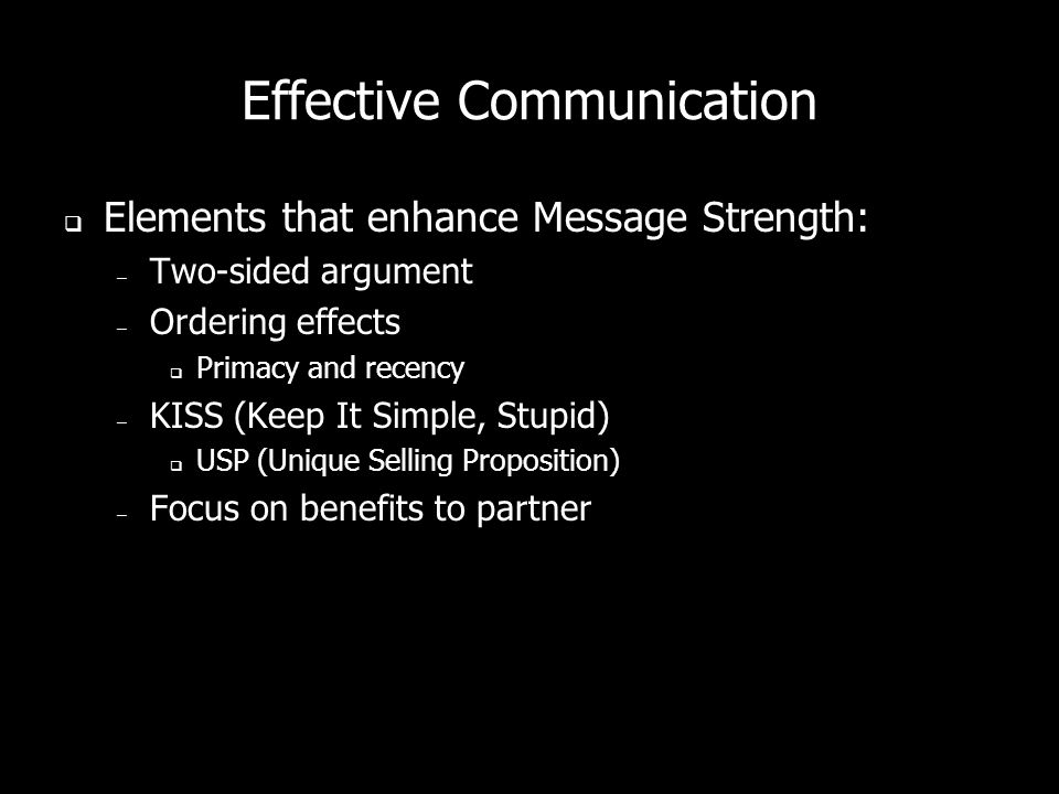 Effective Communication Elements that enhance Source Credibility: – Trustworthiness – Competence – Objectivity – Expertise – Physical Attractiveness –