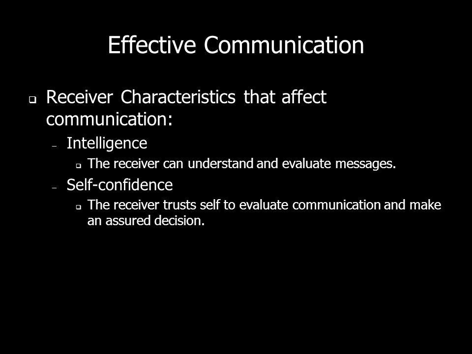 Effective Communication Channel Effectiveness – Face-to-face most effective Full, two-way verbal and non-verbal communication with instant feedback –