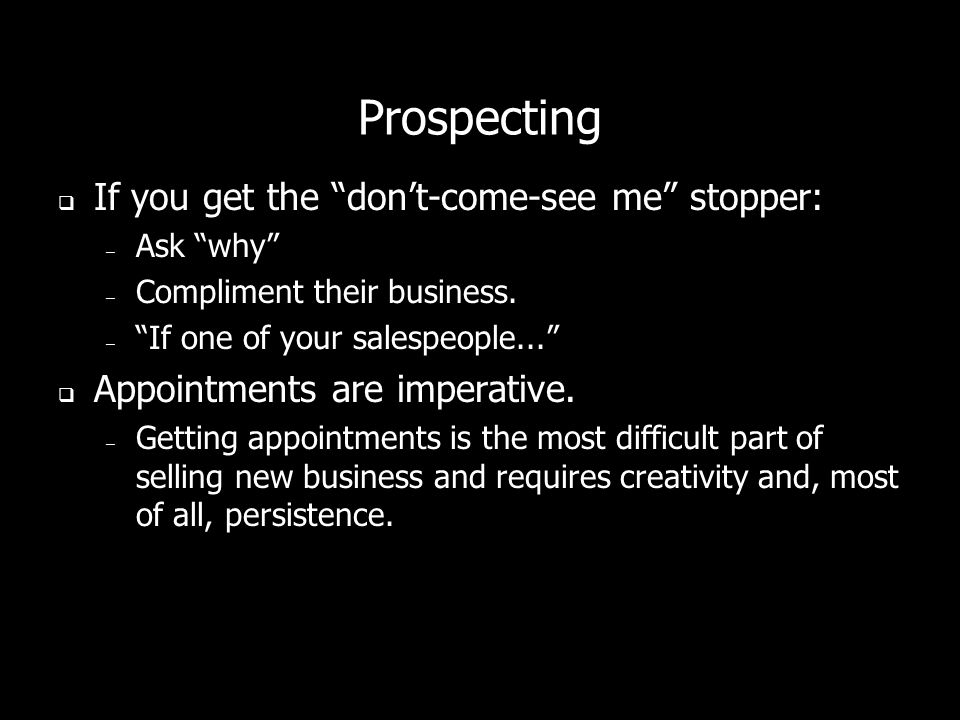 Prospecting On the phone, be persistent (but not obnoxious). If you get a yes, reconfirm the time and day. – Do you have your Blackberry handy? – Gene