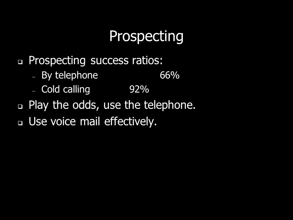 Prospecting If you get the dont-come-see me stopper: – Ask why – Compliment their business. – If one of your salespeople... Appointments are imperativ