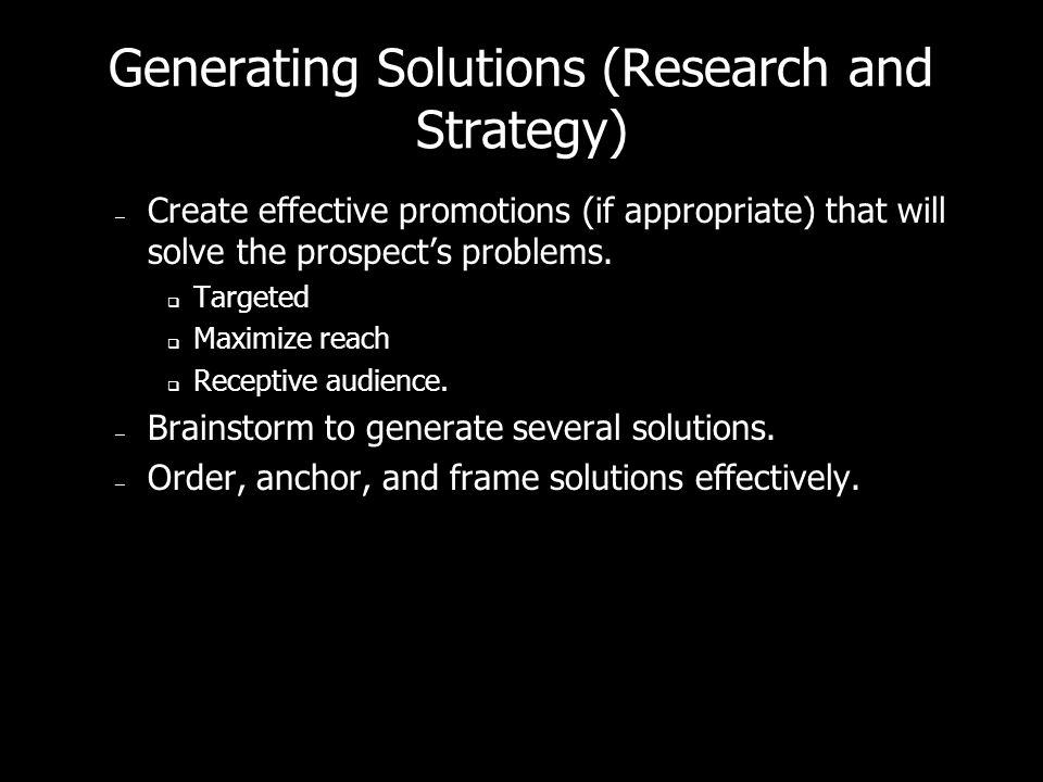 Generating Solutions (Research and Strategy) – Research prospect companys marketing and advertising goals, strategies, and problems in achieving these