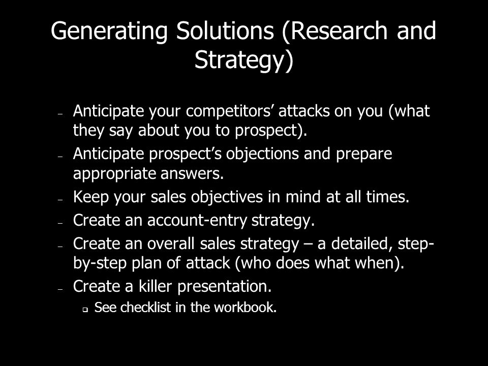 Generating Solutions (Research and Strategy) – Create effective promotions (if appropriate) that will solve the prospects problems. Targeted Maximize