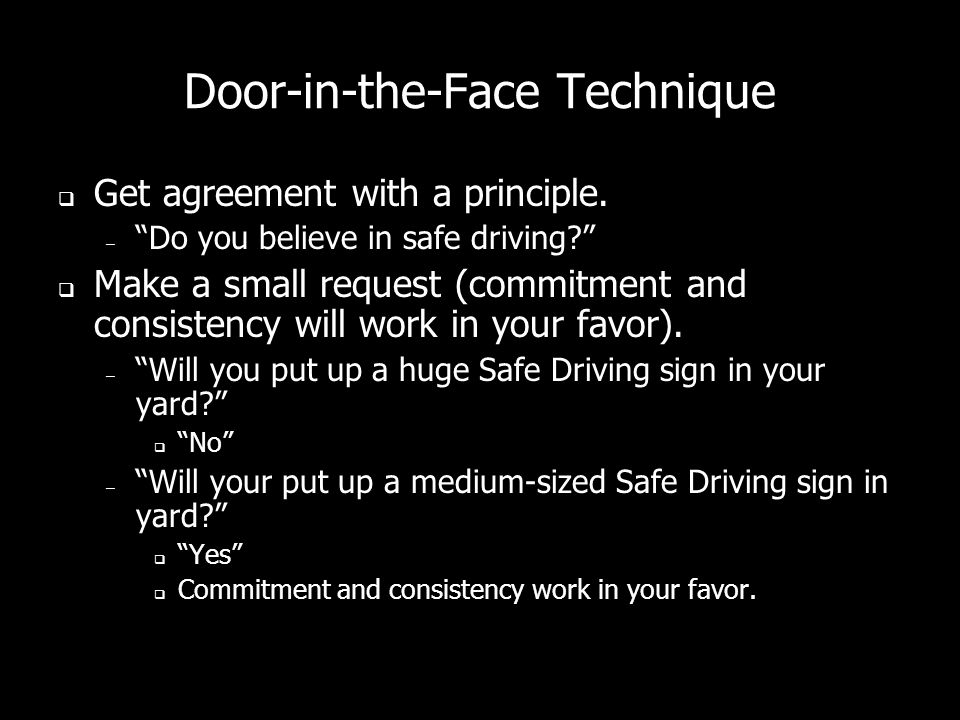Door-in-the-Face Technique Get agreement with a principle.