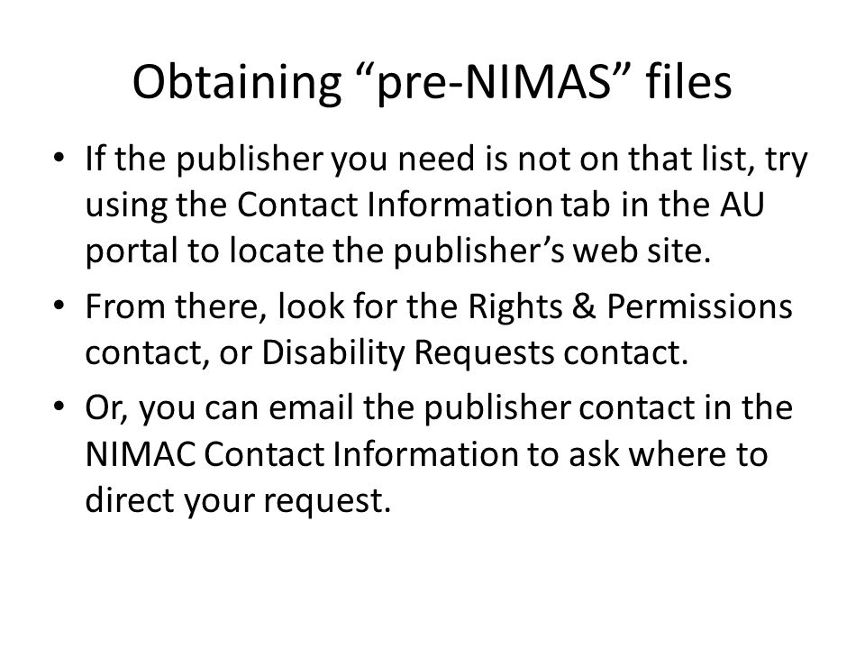 Obtaining pre-NIMAS files If the publisher you need is not on that list, try using the Contact Information tab in the AU portal to locate the publishers web site.