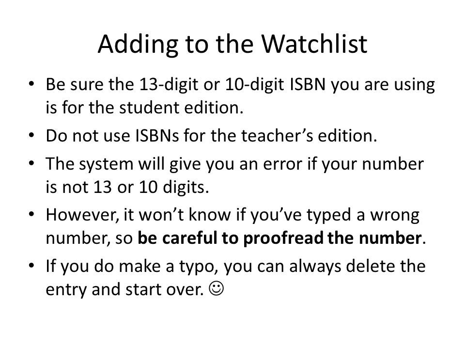 Adding to the Watchlist Be sure the 13-digit or 10-digit ISBN you are using is for the student edition.