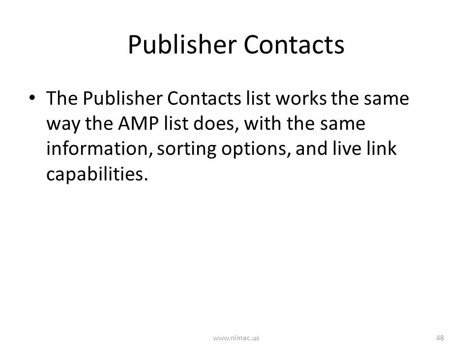 Publisher Contacts 48www.nimac.us The Publisher Contacts list works the same way the AMP list does, with the same information, sorting options, and live link capabilities.