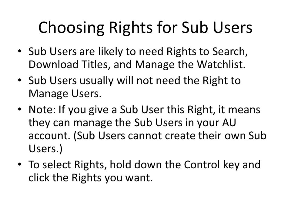 Choosing Rights for Sub Users Sub Users are likely to need Rights to Search, Download Titles, and Manage the Watchlist.