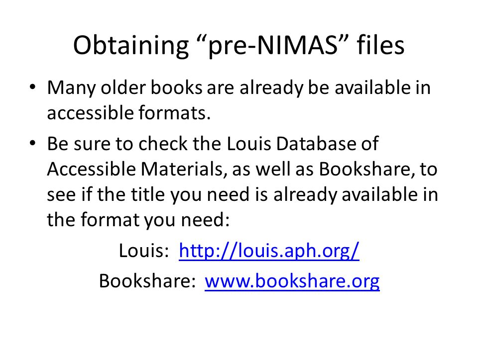 Obtaining pre-NIMAS files Many older books are already be available in accessible formats.