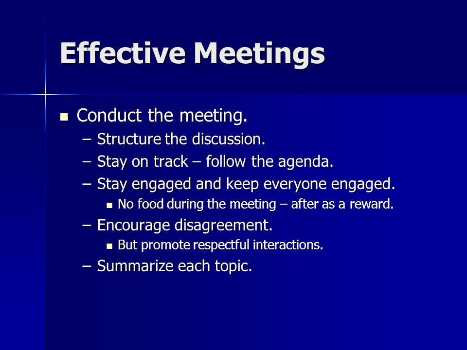Effective Meetings Conduct the meeting.Conduct the meeting.