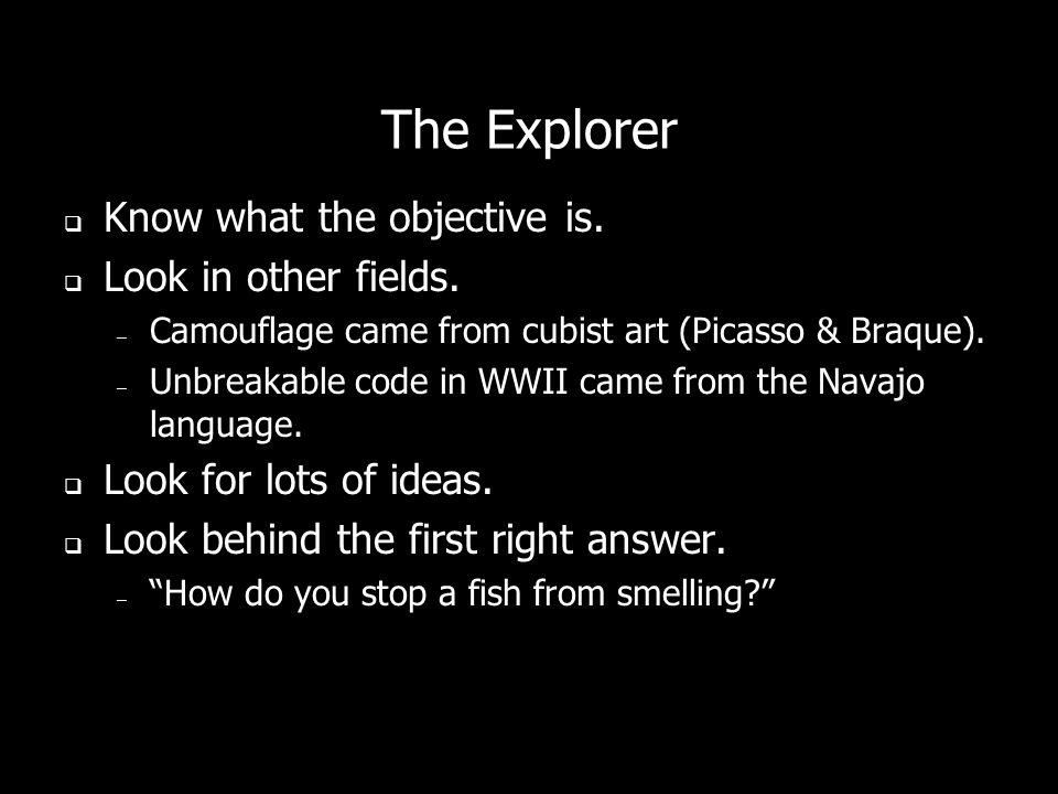 The Explorer Know what the objective is. Look in other fields.