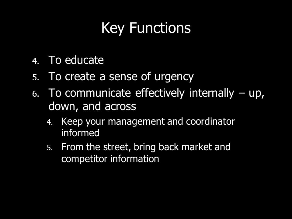 Key Functions 4.To educate 5. To create a sense of urgency 6.
