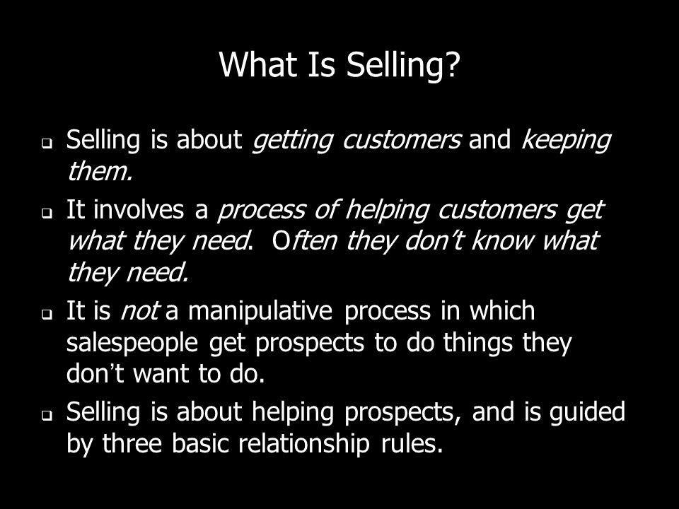 What Is Selling. Selling is about getting customers and keeping them.