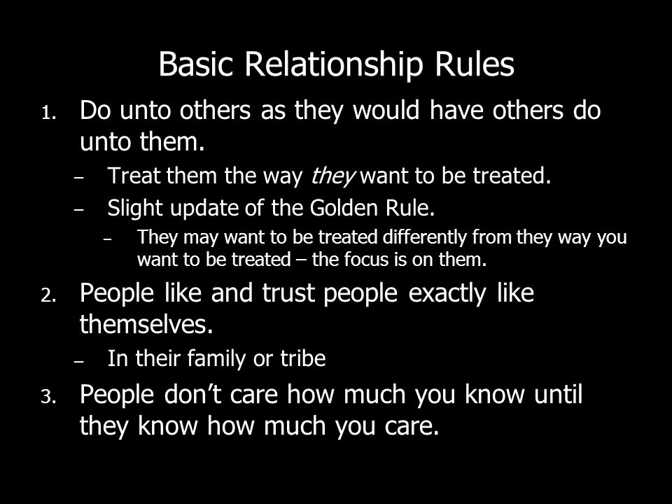 Basic Relationship Rules 1.Do unto others as they would have others do unto them.