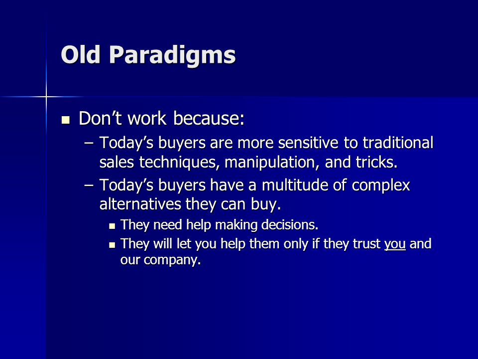 Old Paradigms Dont work because: Dont work because: –Increased competition, increased need for stronger customer loyalty and long-term relationships –