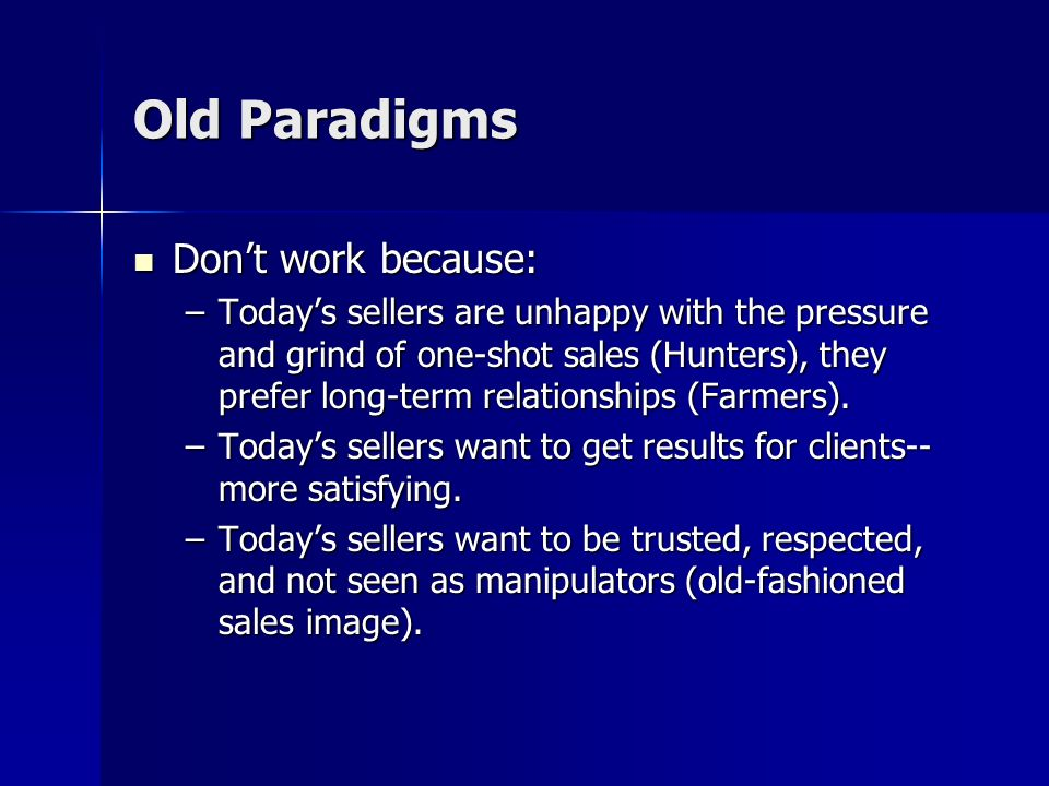 Old Paradigms Dont work because: Dont work because: –More, stronger competitors provide buyers with more choices – they dont have to deal with anyone