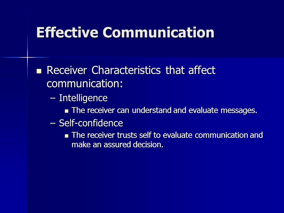 Effective Communication Channel Effectiveness Channel Effectiveness –Face-to-face most effective Full, two-way verbal and non-verbal communication wit