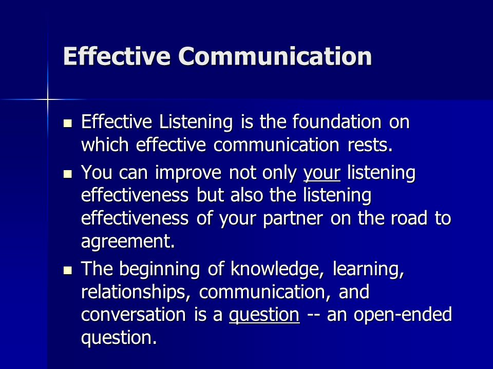 Effective Communication Receiver Characteristics that affect communication: Receiver Characteristics that affect communication: –Intelligence The rece