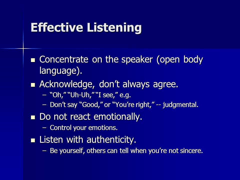 Effective Listening Respect the other sides statements. Respect the other sides statements. –Respect and learn about their view of the world. Listen f