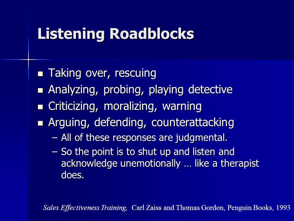 Listening Roadblocks Denying, minimizing, Denying, minimizing, Cheering up, reassuring, encouraging Cheering up, reassuring, encouraging Sympathy, ind