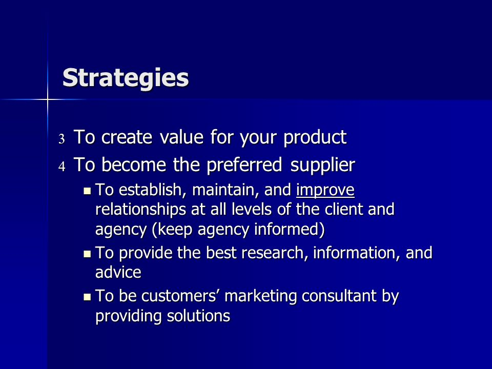 Strategies What are your sales strategies? What are your sales strategies? To sell solutions to advertising and marketing problems To sell solutions t