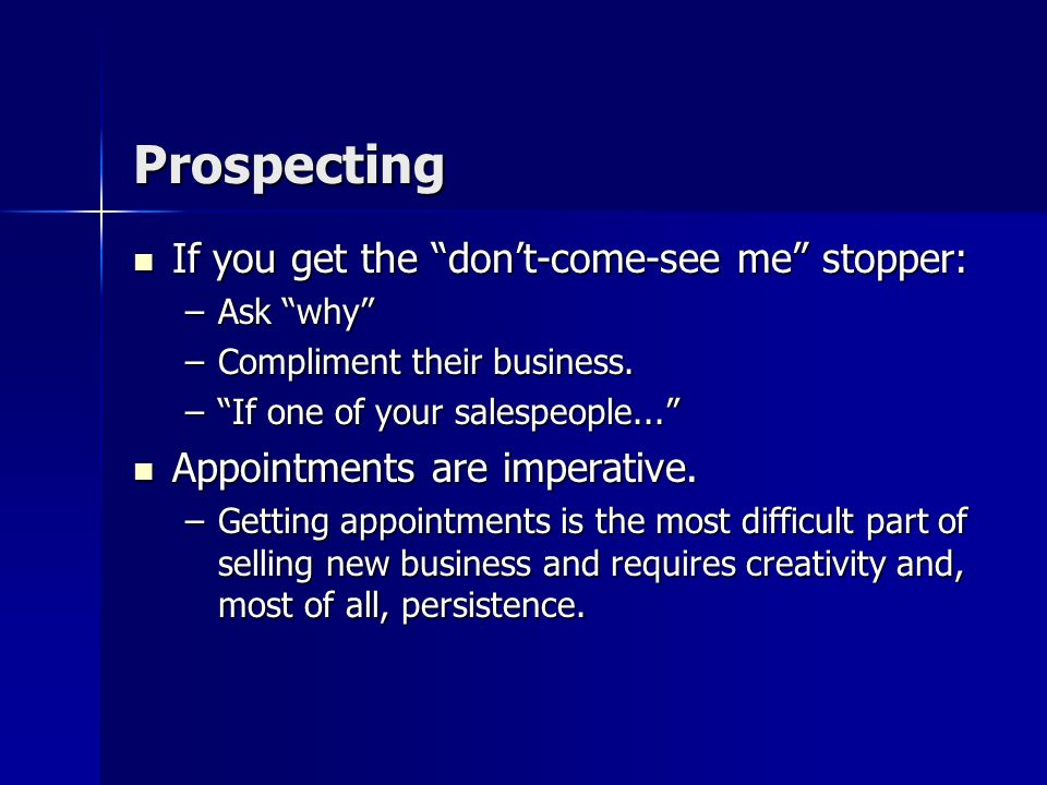 Prospecting On the phone, be persistent (but not obnoxious). On the phone, be persistent (but not obnoxious). If you get a yes, reconfirm the time and
