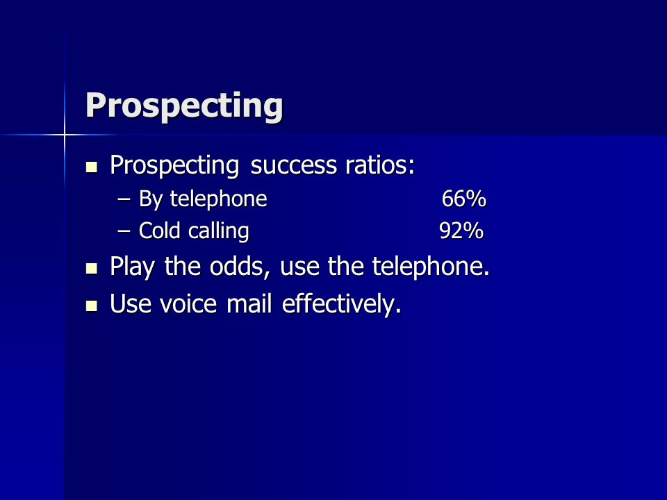 Prospecting If you get the dont-come-see me stopper: If you get the dont-come-see me stopper: –Ask why –Compliment their business. –If one of your sal