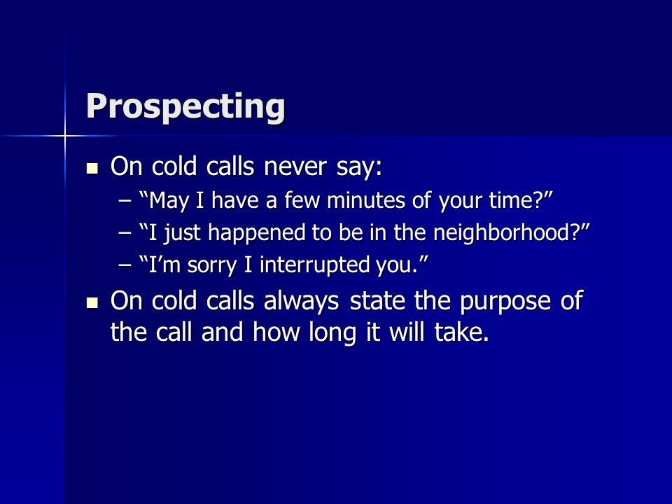 Prospecting Prospecting success ratios: Prospecting success ratios: –By telephone 66% –Cold calling 92% Play the odds, use the telephone. Play the odd