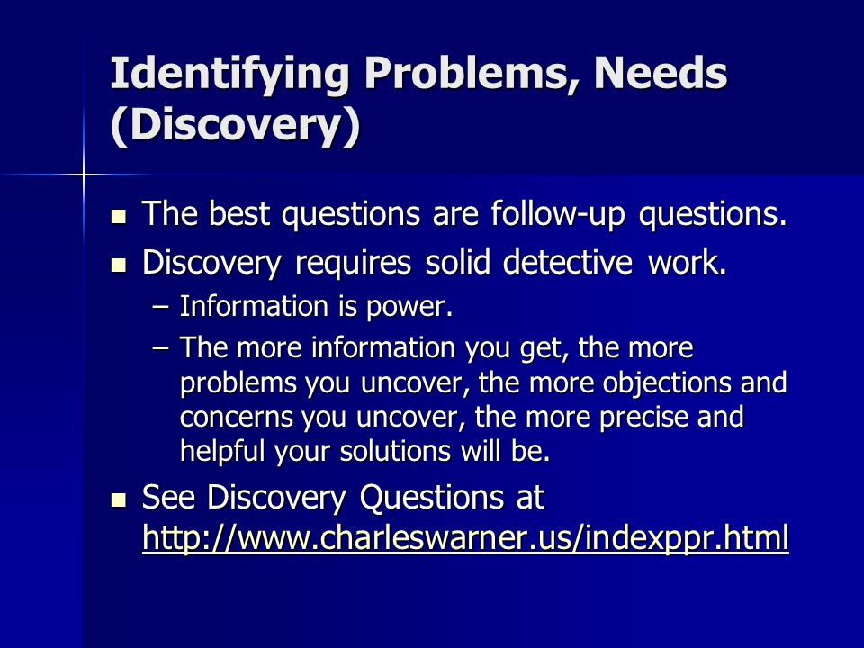 The Process of Preparation: Identifying Problems Set objectives. Set objectives. Ask Discovery Questions: Ask Discovery Questions: –What is the age, s