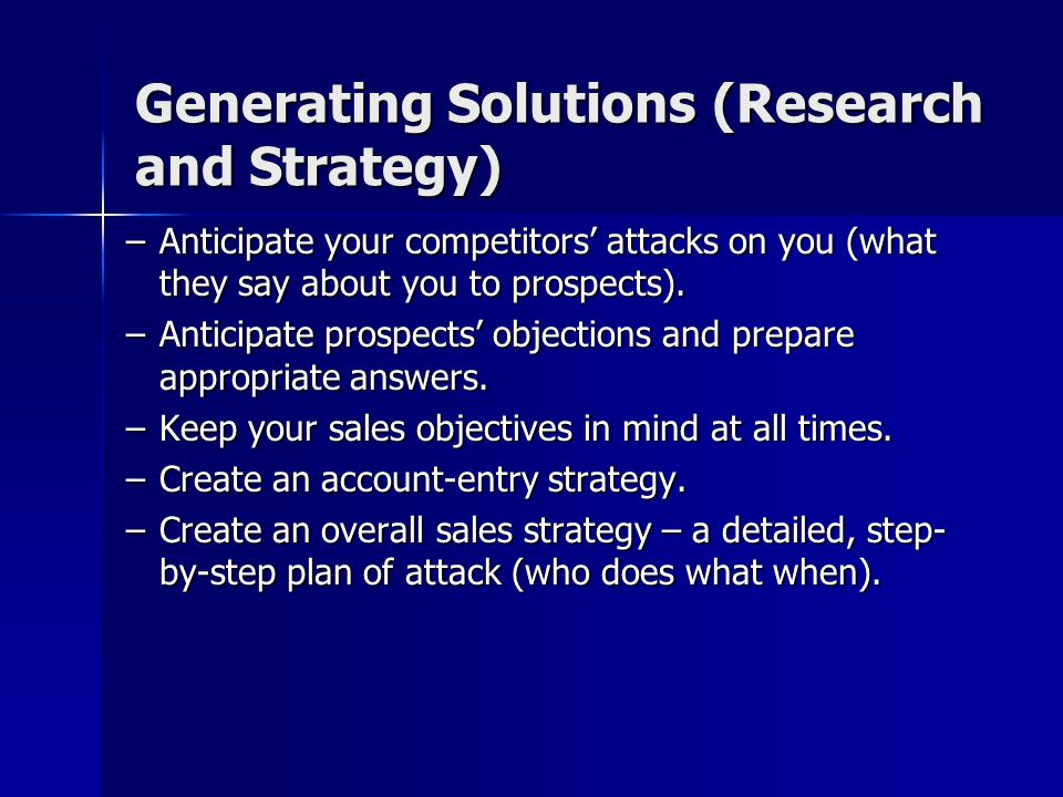 Generating Solutions (Research and Strategy) –Create ideas that will solve the prospects problems. Targeted Targeted Maximize reach Maximize reach Rec