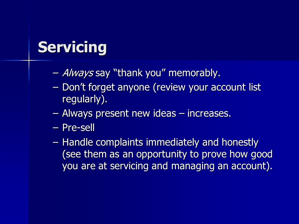 Servicing You are the unique competitive advantage. You are the unique competitive advantage. Set servicing and business increase goals. Set servicing