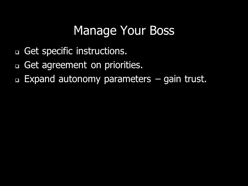 Manage Your Boss Get specific instructions. Get agreement on priorities.