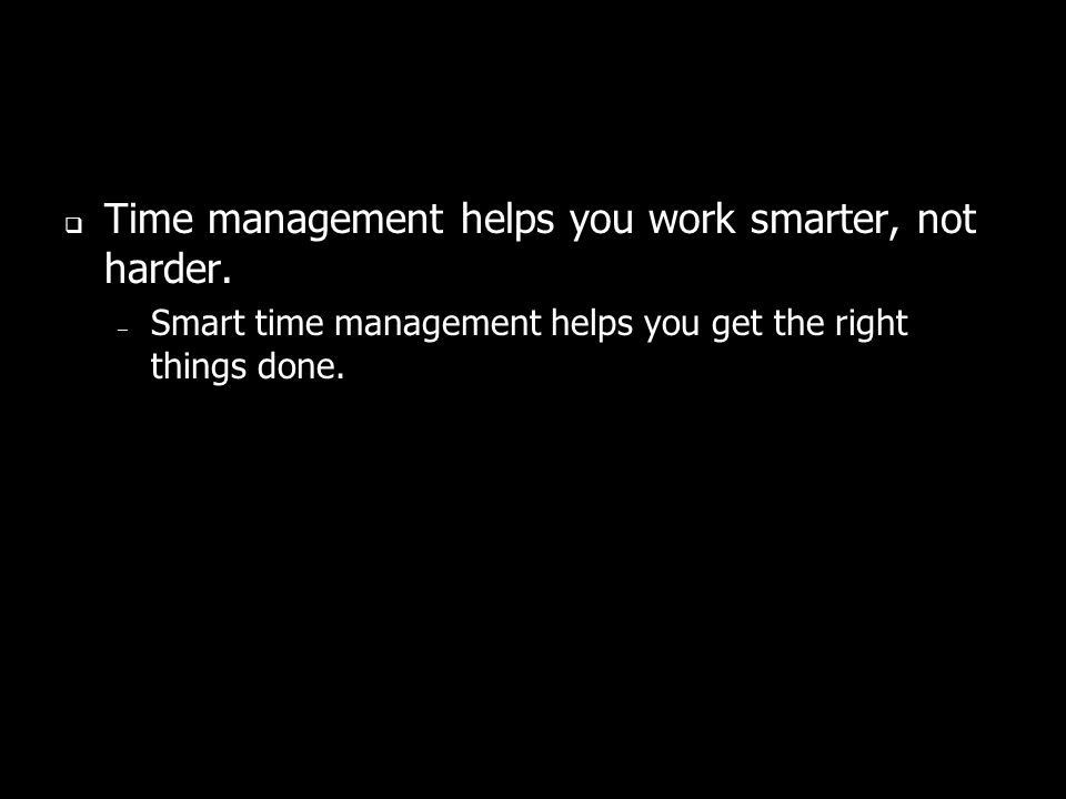 Time management helps you work smarter, not harder.