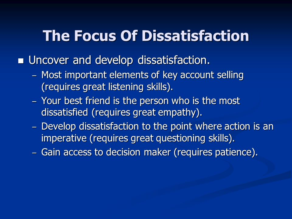 The Focus Of Dissatisfaction Uncover and develop dissatisfaction.