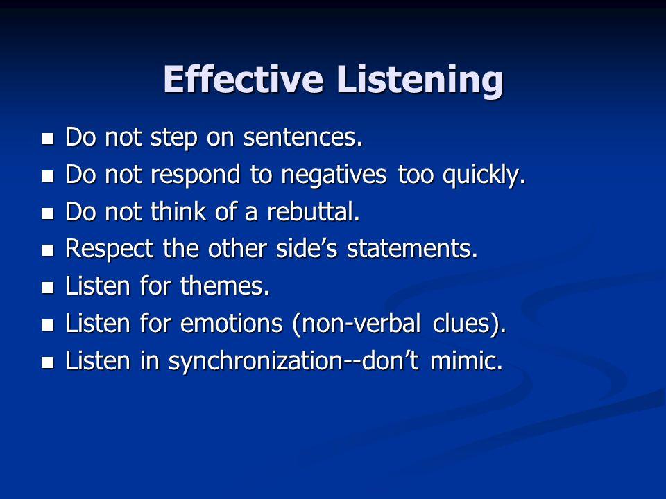 Effective Listening Do not step on sentences.Do not step on sentences.