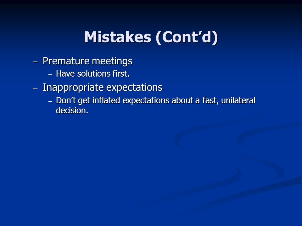 Mistakes (Contd) – Premature meetings – Have solutions first.