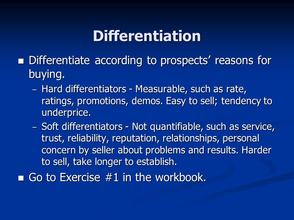 Differentiation Differentiate according to prospects reasons for buying.